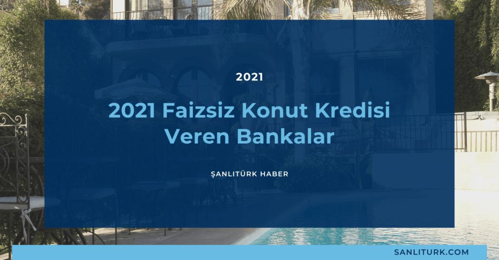 2021 Faizsiz Konut Kredisi Veren Bankalar